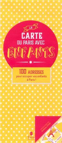 La carte du Paris avec enfants : 100 adresses pour occuper vos enfants à Paris ! = The map of Paris for children : 100 ways to entertain children in Paris