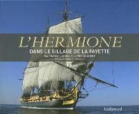 L'Hermione : dans le sillage de La Fayette
