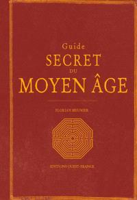 Guide secret du Moyen Age : le Moyen Age redécouvert
