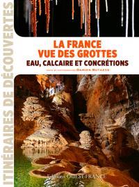 La France vue des grottes : eau, calcaire et concrétions