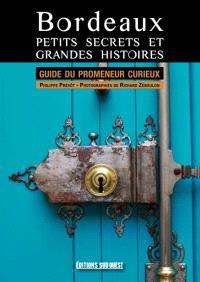 Bordeaux, petits secrets et grandes histoires : guide du promeneur curieux