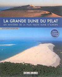 La grande dune du Pilat : les mystères de la plus haute dune d'Europe : histoire, archéologie et géologie