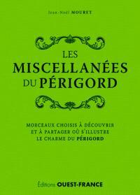 Les miscellanées du Périgord : morceaux choisis à découvrir et à partager où s'illustre le charme du Périgord