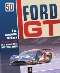 Ford GT : comment Ford a fait taire les critiques, humilié Ferrari et conquis Le Mans