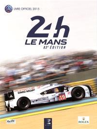 24 h Le Mans 2015 : 83e édition : le livre officiel de la plus grande course d'endurance du monde