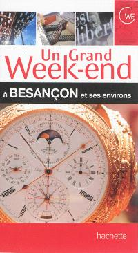 Un grand week-end à Besançon et ses environs