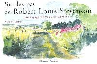 Sur les pas de Robert-Louis Stevenson : un voyage de Velay en Cévennes