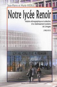Notre lycée Renoir : histoire ethnographique et collective d'un établissement scolaire de Limoges : 1962-2012