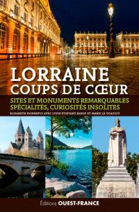 Lorraine : coups de coeur : sites et monuments remarquables, spécialités, curiosités insolites