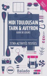 Midi toulousain, Tarn & Aveyron : guide de loisirs : 330 activités testées