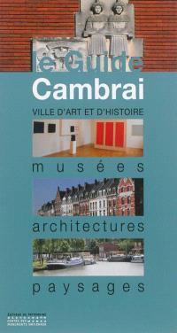 Cambrai : musées, architectures, paysages