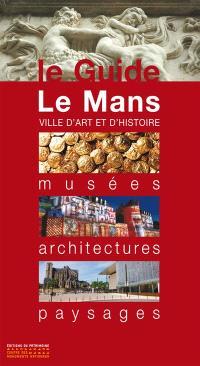 Le Mans, ville d'art et d'histoire : musées, architectures, paysages