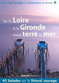 De la Loire à la Gironde entre terre et mer : 40 balades sur le littoral sauvage : sur les sites protégés du Conservatoire du littoral