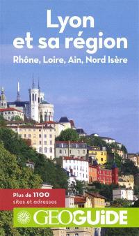 Lyon et sa région : Rhône, Loire, Ain, Nord Isère