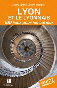 Lyon et le Lyonnais : 100 lieux pour les curieux