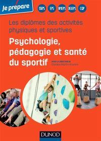 Je prépare les diplômes des activités physiques et sportives : psychologie, pédagogie et santé du sportif