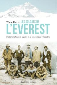 Les soldats de l'Everest : Mallory, la Grande Guerre et la conquête de l'Himalaya