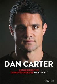Dan Carter : autobiographie d'une légende des All Blacks