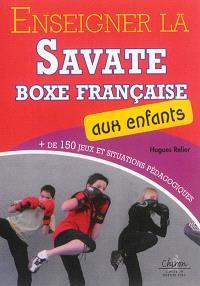 Enseigner la savate boxe française aux enfants : plus de 150 jeux et situations pédagogiques