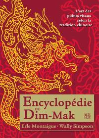 Encyclopédie du dim-mak : l'art des points vitaux selon la tradition chinoise