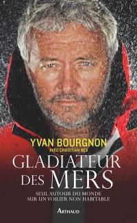Gladiateur des mers : seul autour du monde sur un voilier non habitable