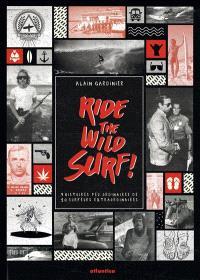 Ride the wild surf ! : 9 histoires peu ordinaires de 10 surfeurs extraordinaires