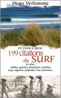 199 citations de surf : de Cook à Quik : les plus... débiles, géniales, historiques, insolites, sexy, vulgaires, profondes, zen, anciennes...