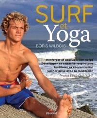 Surf et yoga : renforcer et assouplir, développer sa capacité respiratoire, améliorer sa concentration, lâcher prise avec la méditation
