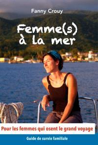 Femme(s) à la mer : guide de survie familiale pour les femmes qui osent le grand voyage