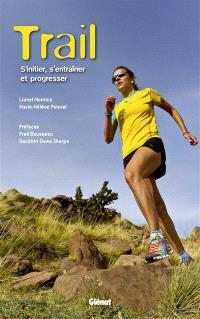 Trail : s'initier, s'entraîner et progresser