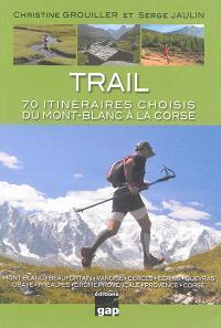 Trail : 70 itinéraires choisis du Mont-Blanc à la Corse
