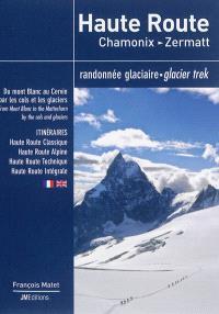 Haute Route : Chamonix-Zermatt : randonnée glaciaire, itinéraires = Haute Route : Chamonix-Zermatt : glacier trek, itineraries