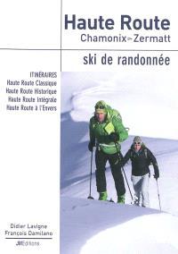 Haute Route, Chamonix-Zermatt : ski de randonnée : itinéraires, Haute Route Classique, Haute Route Historique, Haute Route Intégrale, Haute Route à l'Envers