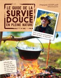 Le guide de la survie douce en pleine nature : pour vivre en autosuffisance dans les bois... et chez soi !