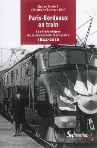 Paris-Bordeaux en train : les trois étapes de la modernité ferroviaire : 1844-2016