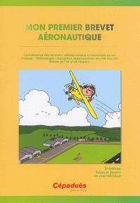 Mon premier brevet aéronautique : préparation au BIA : connaissance des aéronefs, aérodynamique et mécanique du vol, pilotage, météorologie, navigation, réglementation, sécurité des vols, histoire de l'air et de l'espace
