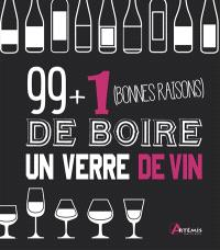 99 + 1 (bonnes raisons) de boire un verre de vin