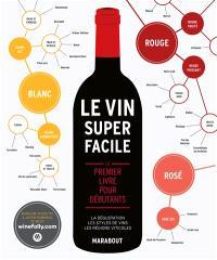 Le vin super facile : le premier livre pour débutants : la dégustation, les styles de vins, les régions viticoles