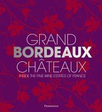 Grand Bordeaux châteaux : inside the fine wine estates of France