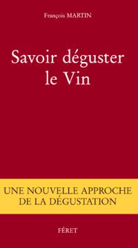 Savoir déguster le vin : une nouvelle approche de la dégustation
