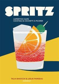 Spritz : l'aperitivo culte : cocktails & cicchetti à picorer