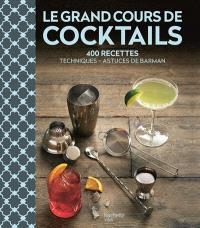Le grand cours de cocktails : 400 recettes : techniques, astuces de barman