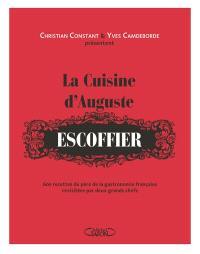 La cuisine d'Auguste Escoffier : 600 recettes du père de la gastronomie française revisitées par deux grands chefs