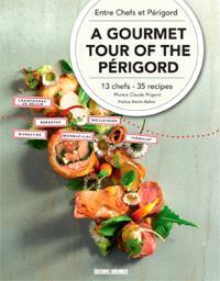 A gourmet tour of the Perigord : 13 chefs, 35 recipes