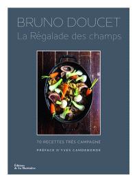 La régalade des champs : 70 recettes très campagne
