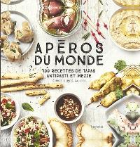 Apéros du monde : 100 recettes de tapas, antipasti et mezze