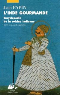L'Inde gourmande : encyclopédie de la cuisine indienne