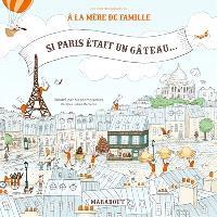 Si Paris était un gâteau : les recettes animées de A la mère de famille