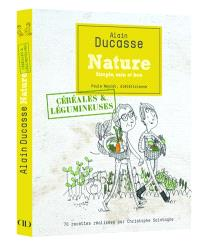 Nature, simple, sain et bon : céréales & légumineuses