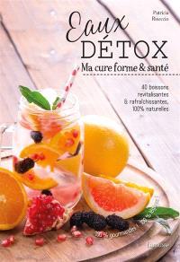 Eaux détox : ma cure forme & santé : 40 boissons revitalisantes & rafraîchissantes, 100 % naturelles